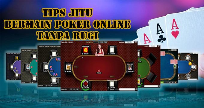 Tips Jitu Bermain Poker Online Tanpa Rugi