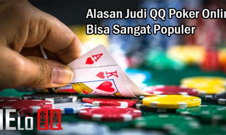 Alasan Judi QQ Poker Online Bisa Sangat Populer