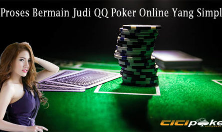 Proses Bermain Judi QQ Poker Online Yang Simple
